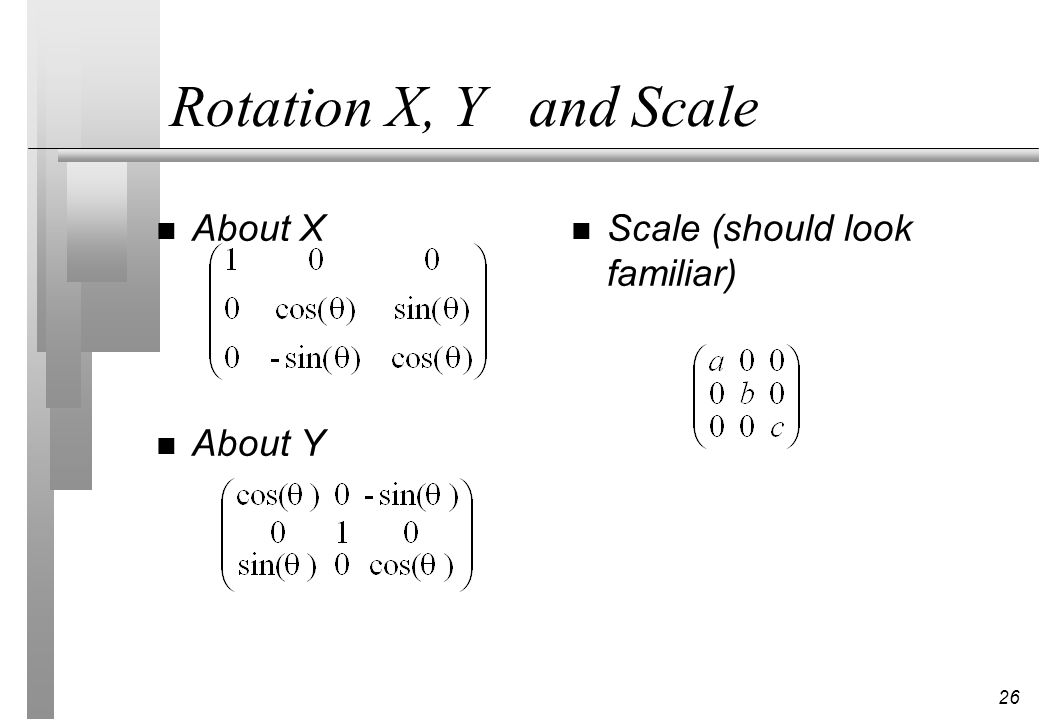 Rotation X, Y and Scale About X About Y Scale (should look familiar)