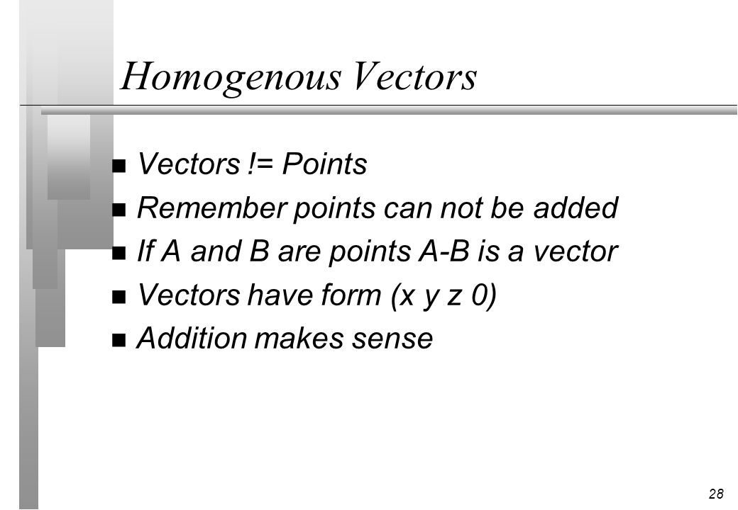 Homogenous Vectors Vectors != Points Remember points can not be added