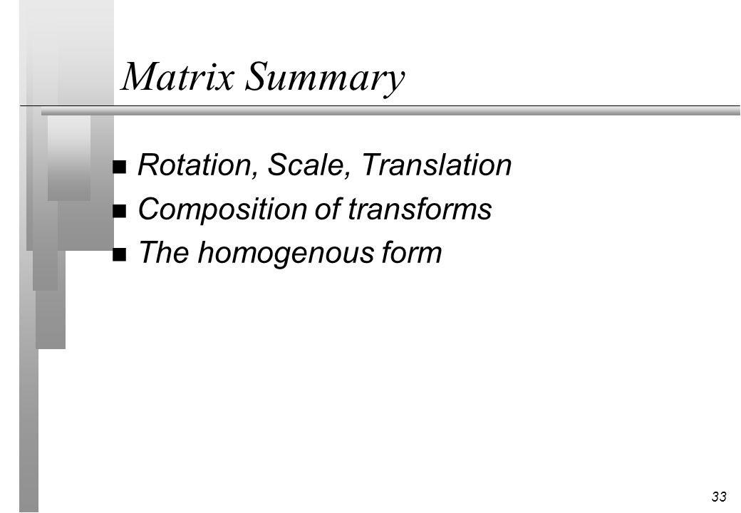 Matrix Summary Rotation, Scale, Translation Composition of transforms