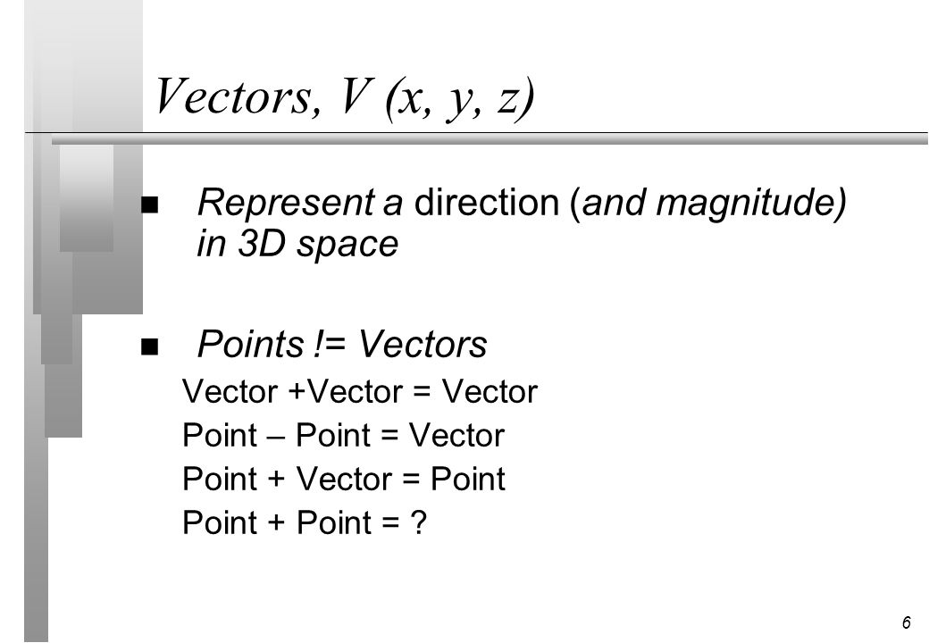 Vectors, V (x, y, z) Represent a direction (and magnitude) in 3D space