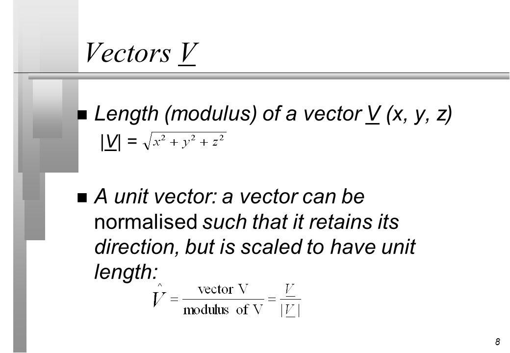 Vectors V Length (modulus) of a vector V (x, y, z)