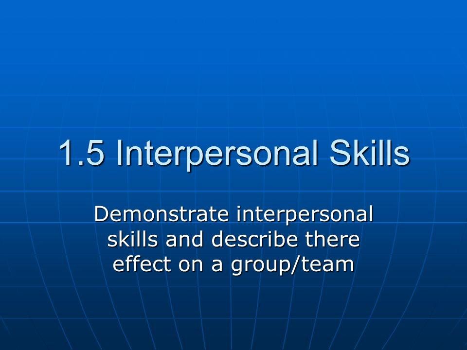 effect of teamwork on interpersonal skills Social networking sites impacts on interpersonal communication skills and relationships pritta chasombat a thesis submitted in partial fulfillment of the requirements.