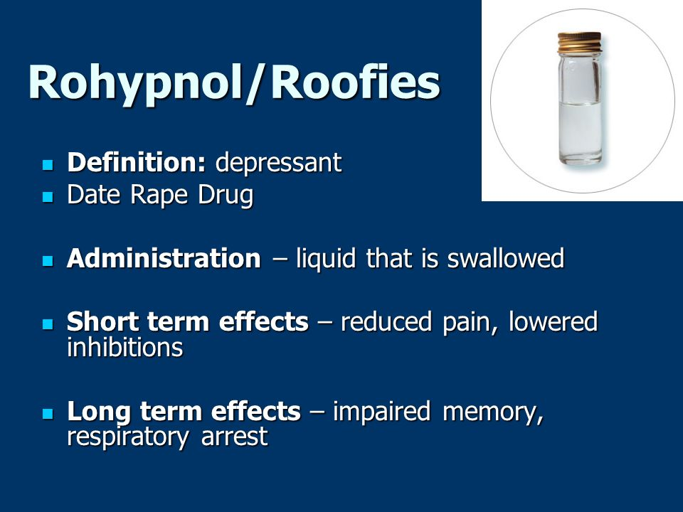rohypnol the date rape drug Rohypnol scientific term: flunitrazepam street names: roofies, the date rape drug, rophies, roach, rope, r2, mexican valium effects: rohypnol is a legitimate drug used in the short-term treatment of sleep disorders, producing sedative-hypnotic effects including muscle relaxation and amnesia.