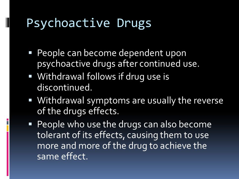 the effect psychoactive drug have on What are they new psychoactive substances (nps) are a range of drugs that have been designed to mimic established illicit drugs, such as cannabis, cocaine, ecstasy and lsd.