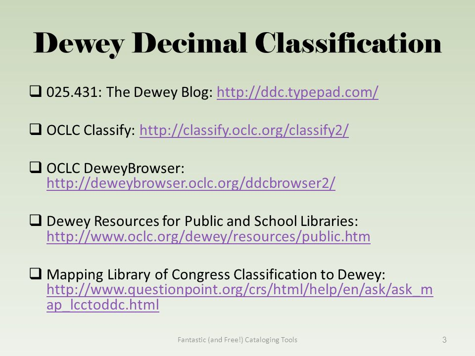 dewey decimal classification The dewey editorial office is located in the decimal classification division of the library of congress, where classification specialists annually assign over 110,000 ddc numbers to records for works cataloged by the library.