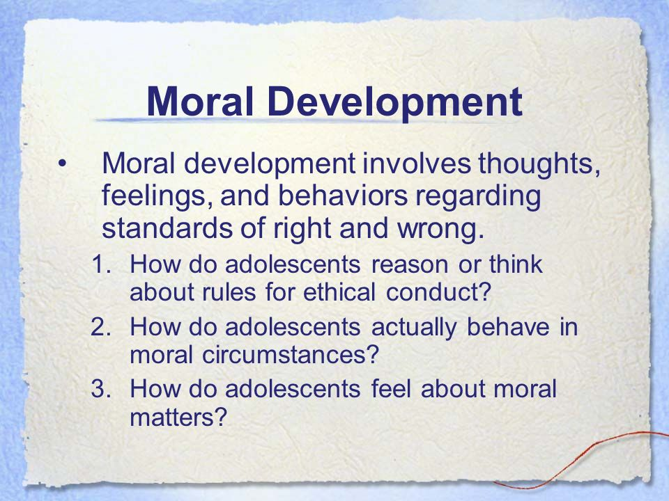 moral development of an adolescent Understanding the  developmental worldview of children and adolescents d  moral development is made possible by advances in cog .