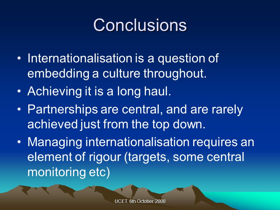 Conclusions Internationalisation is a question of embedding a culture throughout. Achieving it is a long haul.
