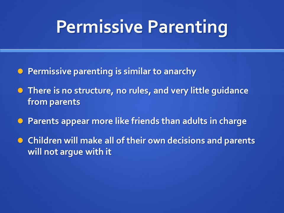 Permissive Parenting Permissive parenting is similar to anarchy