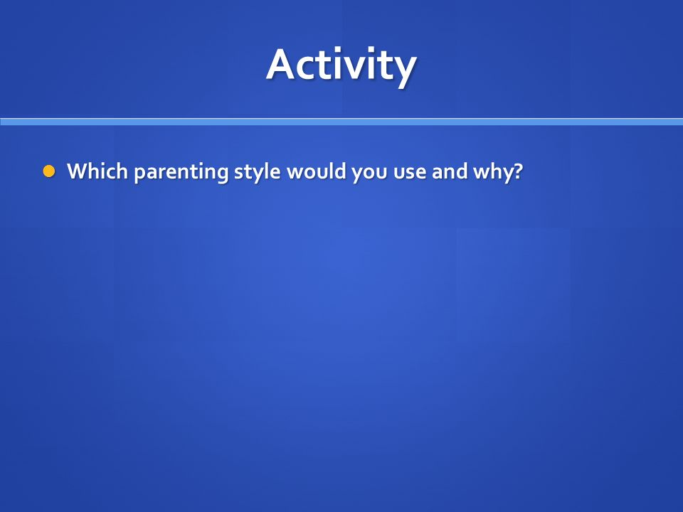 Activity Which parenting style would you use and why
