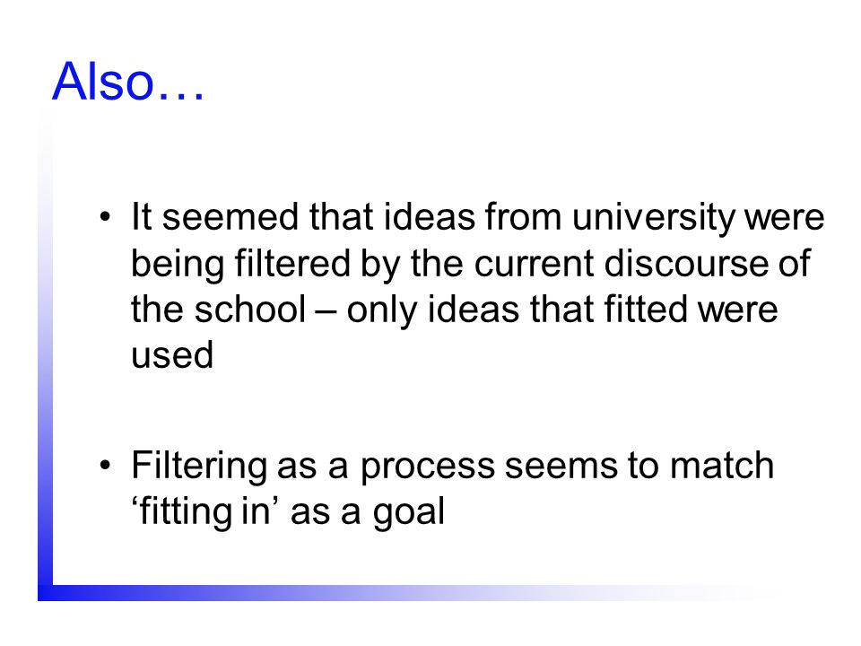 Also… It seemed that ideas from university were being filtered by the current discourse of the school – only ideas that fitted were used.