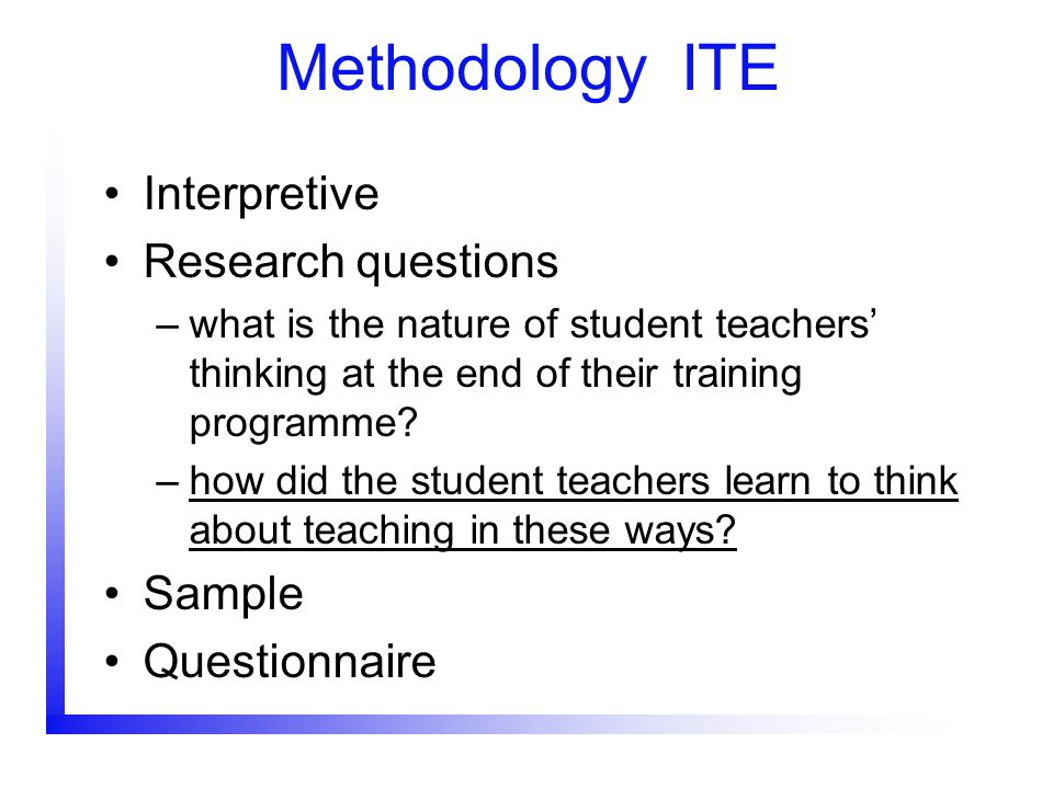 Methodology ITE Interpretive Research questions Sample Questionnaire