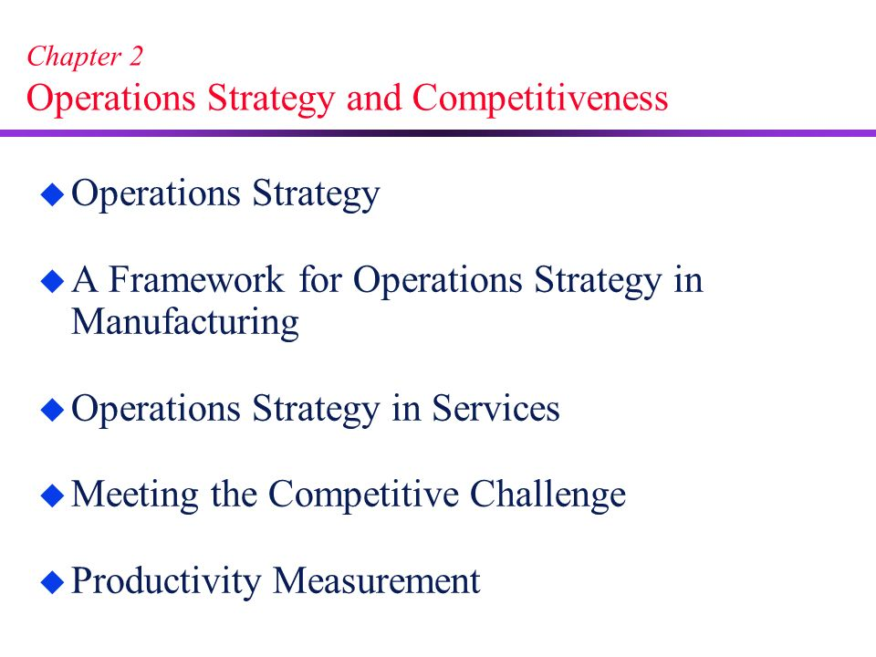 strategy competitivenes and productivity Operations strategy and competitiveness ways to measure the competitiveness of a business by measuring its productivity the role of operations strategy.