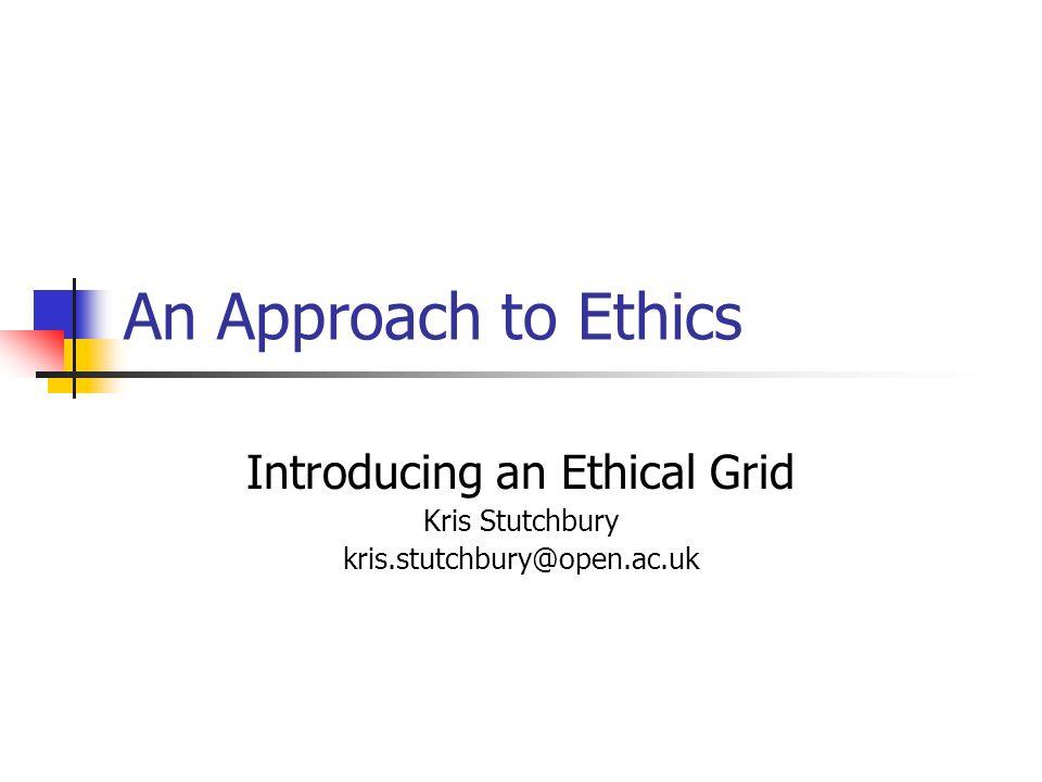 Introducing an Ethical Grid Kris Stutchbury kris.stutchbury@open.ac.uk
