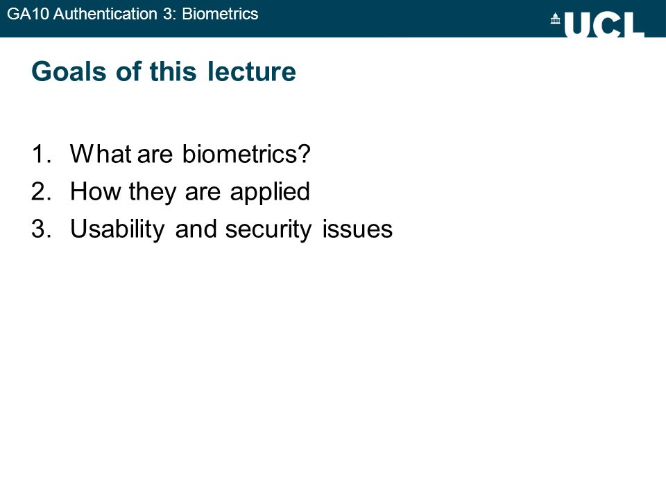 Goals of this lecture What are biometrics How they are applied