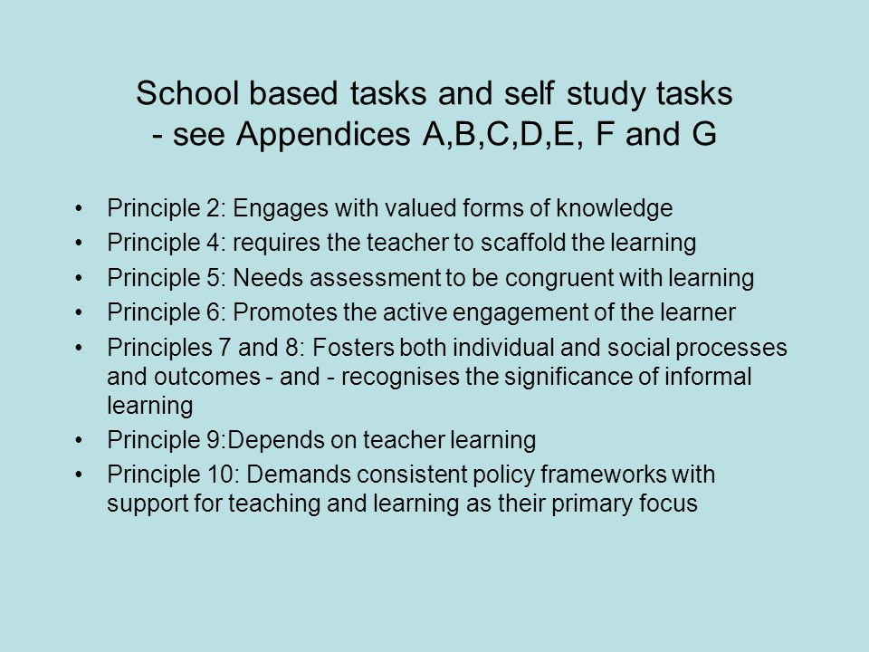 School based tasks and self study tasks - see Appendices A,B,C,D,E, F and G