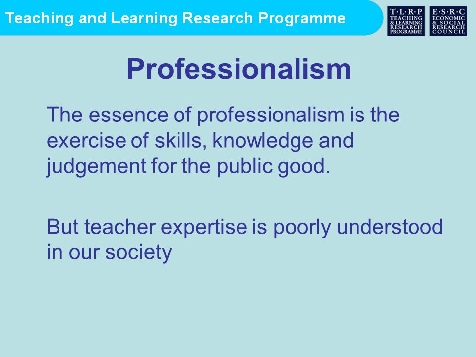 Professionalism The essence of professionalism is the exercise of skills, knowledge and judgement for the public good.