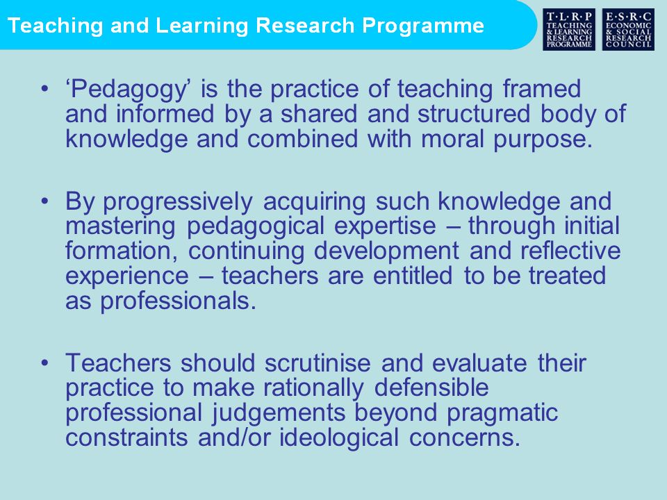 'Pedagogy' is the practice of teaching framed and informed by a shared and structured body of knowledge and combined with moral purpose.