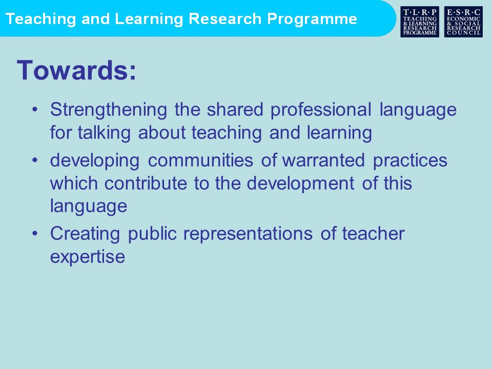 Towards: Strengthening the shared professional language for talking about teaching and learning.