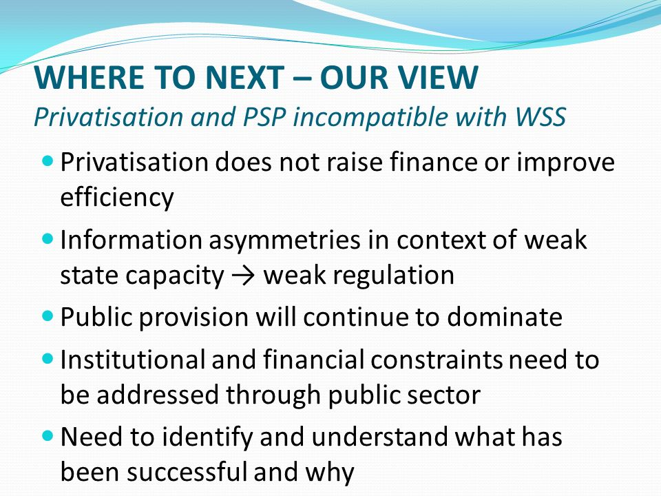 WHERE TO NEXT – OUR VIEW Privatisation and PSP incompatible with WSS