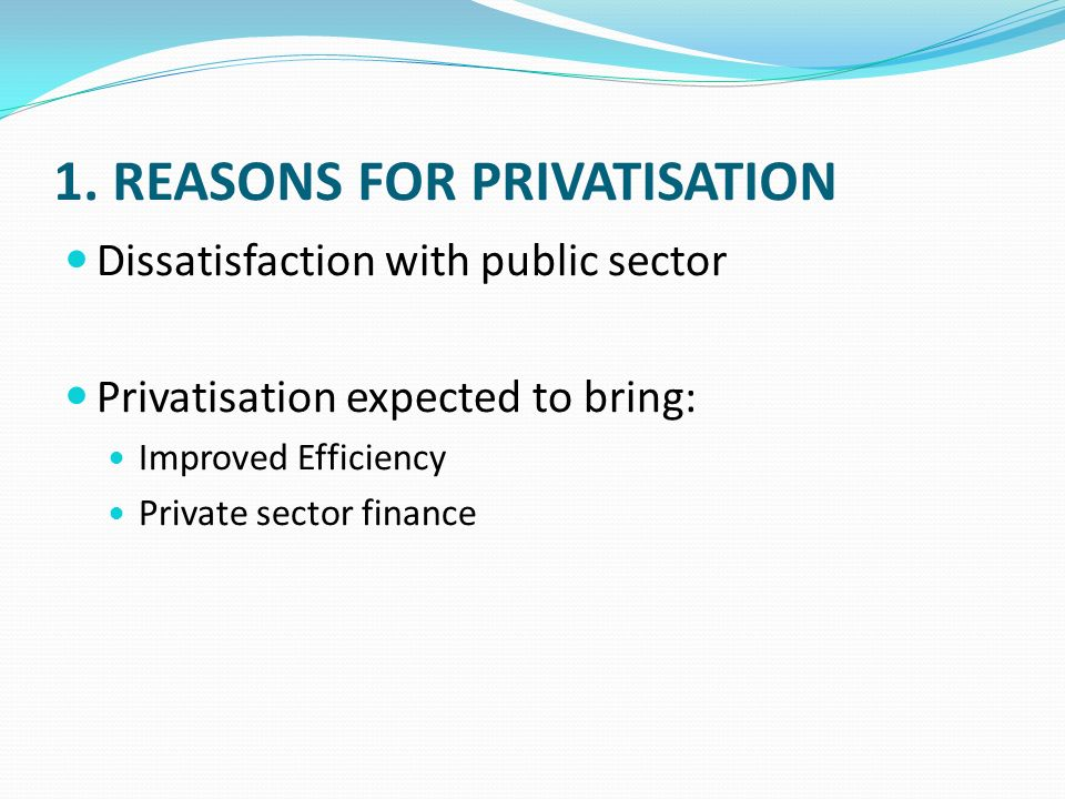 1. Reasons for privatisation