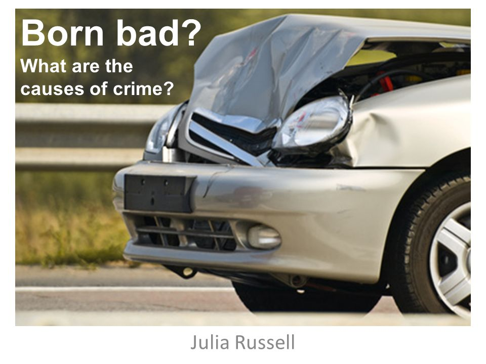 Born bad What are the causes of crime Julia Russell
