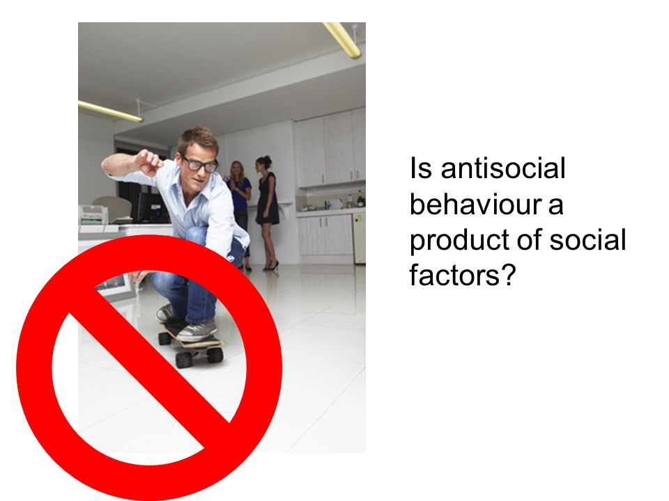 Is antisocial behaviour a product of social factors