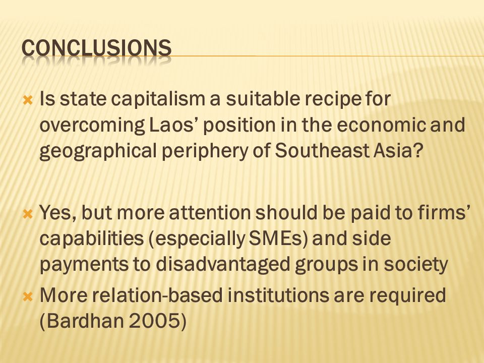 Conclusions Is state capitalism a suitable recipe for overcoming Laos' position in the economic and geographical periphery of Southeast Asia