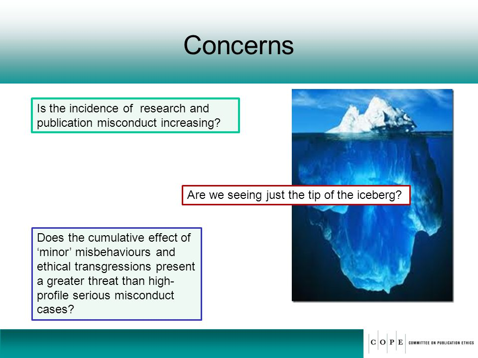 Concerns Is the incidence of research and publication misconduct increasing Are we seeing just the tip of the iceberg