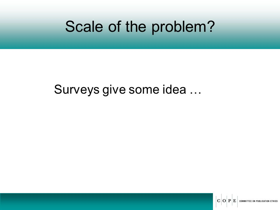 Scale of the problem Surveys give some idea … 6