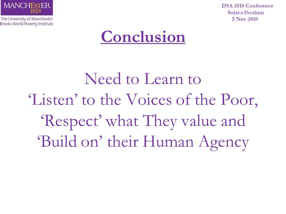 Conclusion Need to Learn to 'Listen' to the Voices of the Poor, 'Respect' what They value and 'Build on' their Human Agency