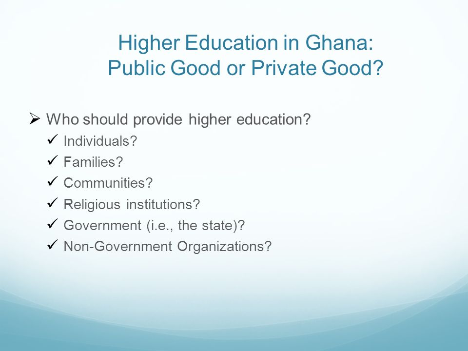 Higher Education in Ghana: Public Good or Private Good