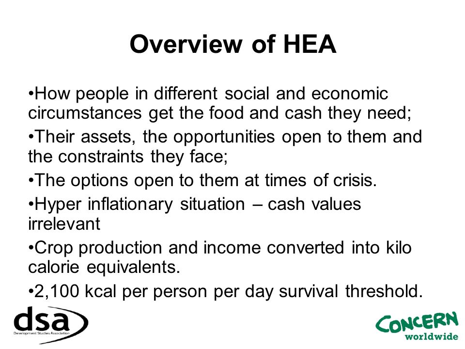 Overview of HEA How people in different social and economic circumstances get the food and cash they need;