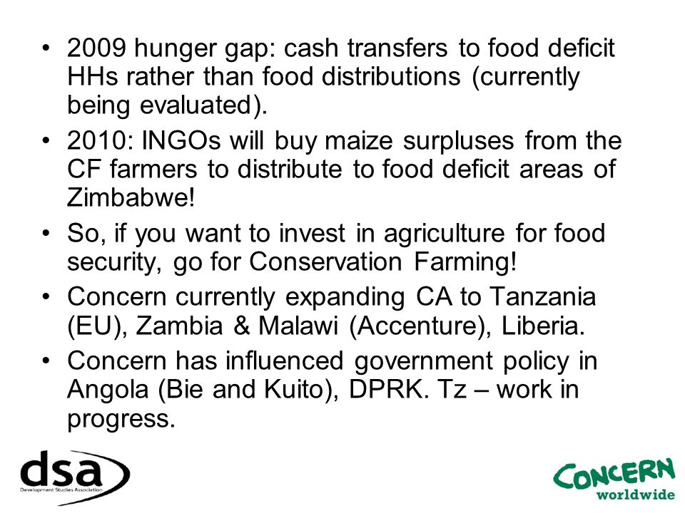 2009 hunger gap: cash transfers to food deficit HHs rather than food distributions (currently being evaluated).