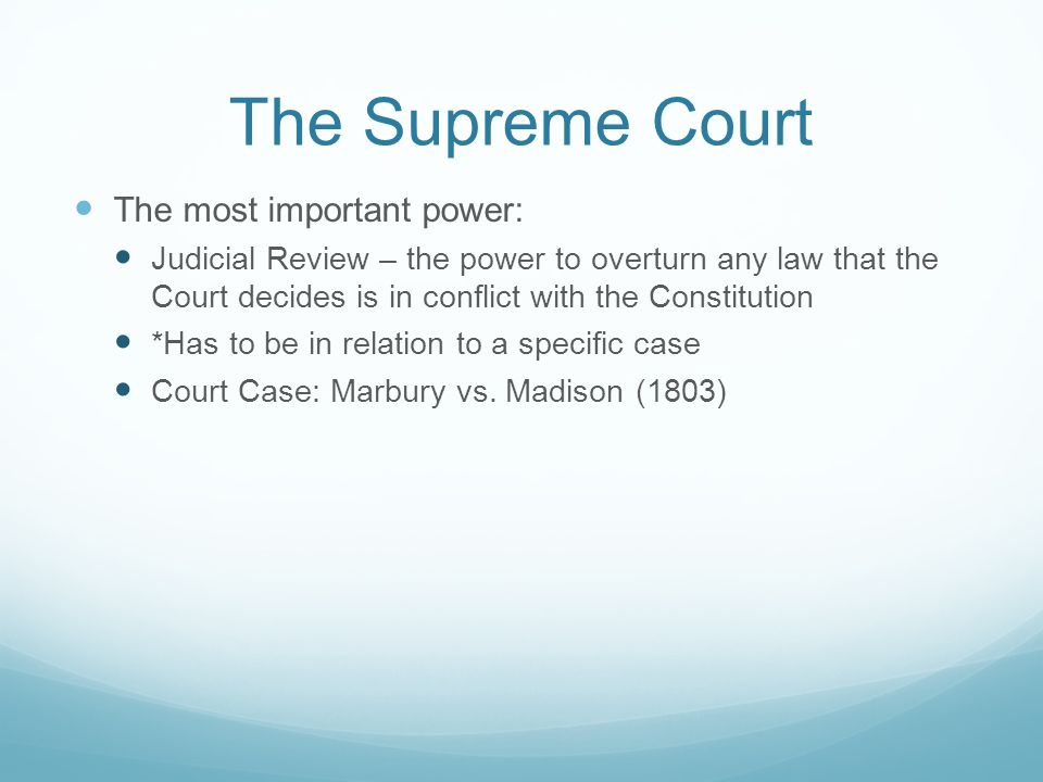 The Supreme Court The most important power:
