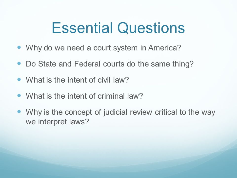 Essential Questions Why do we need a court system in America