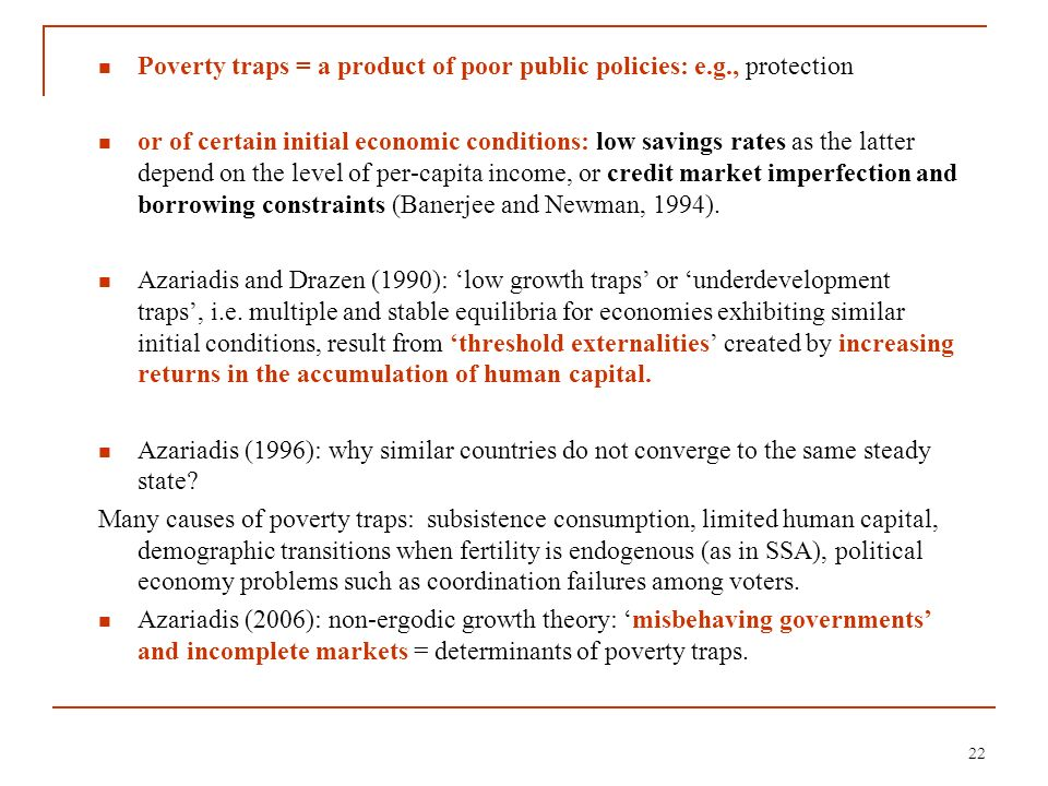 Poverty traps = a product of poor public policies: e.g., protection