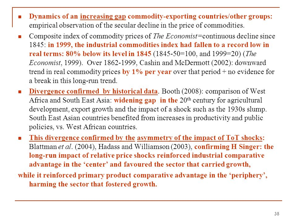 Dynamics of an increasing gap commodity-exporting countries/other groups: empirical observation of the secular decline in the price of commodities.