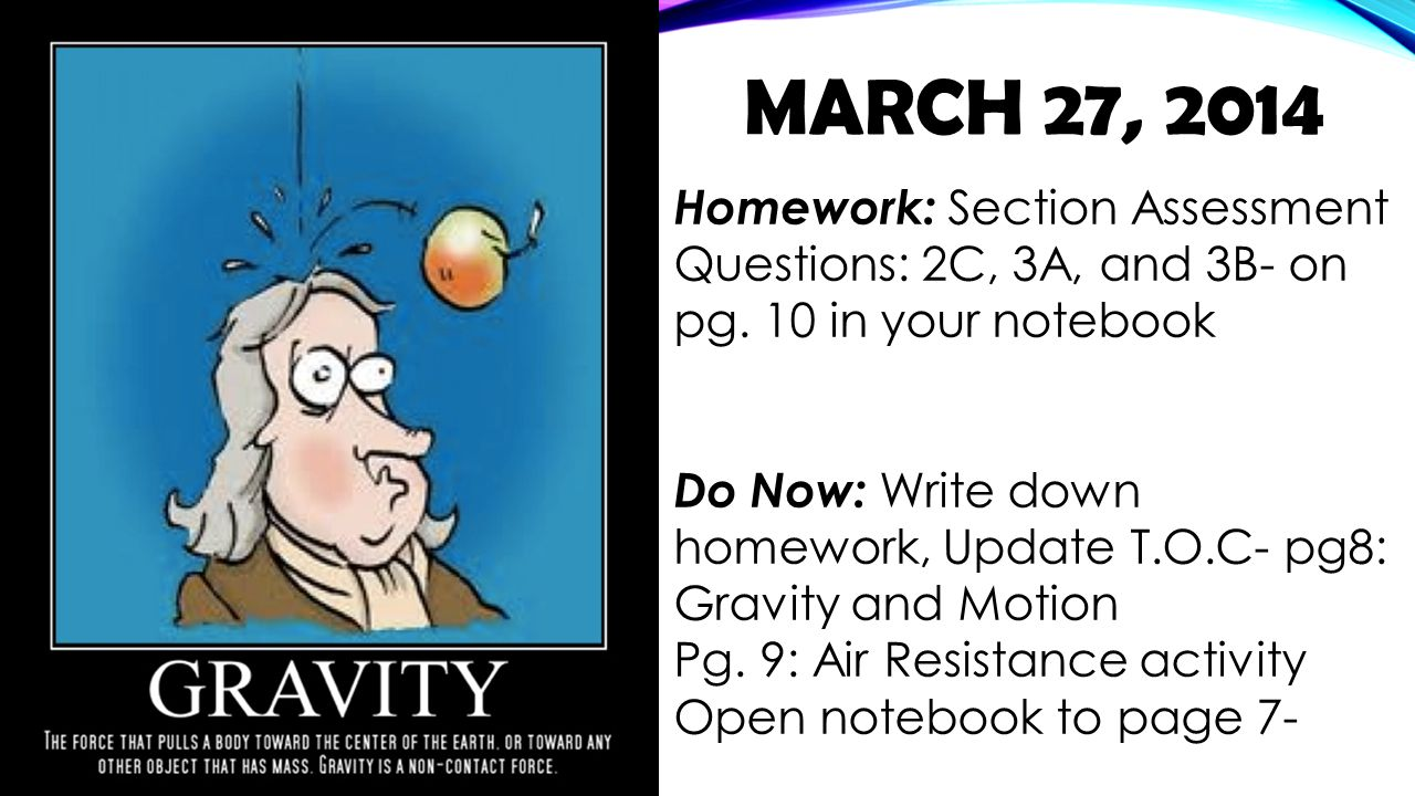 March 27, 2014 Homework: Section Assessment Questions: 2C, 3A, and 3B- on pg. 10 in your notebook.