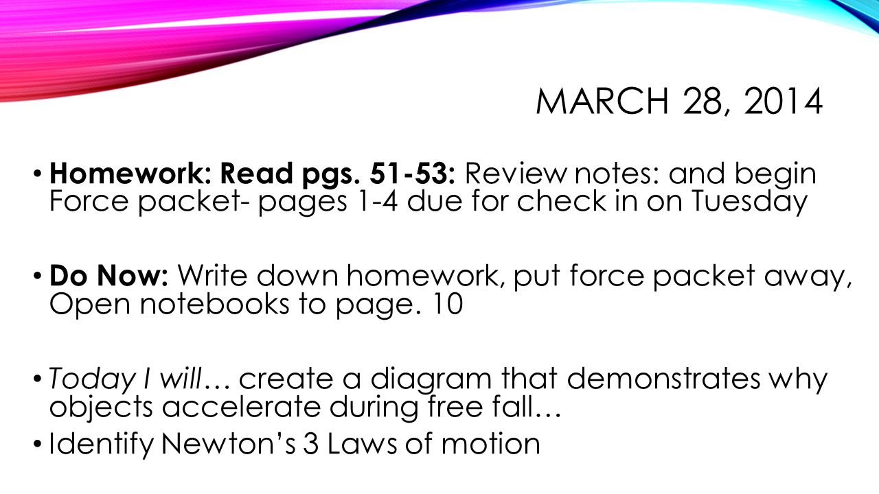 March 28, 2014 Homework: Read pgs : Review notes: and begin Force packet- pages 1-4 due for check in on Tuesday.