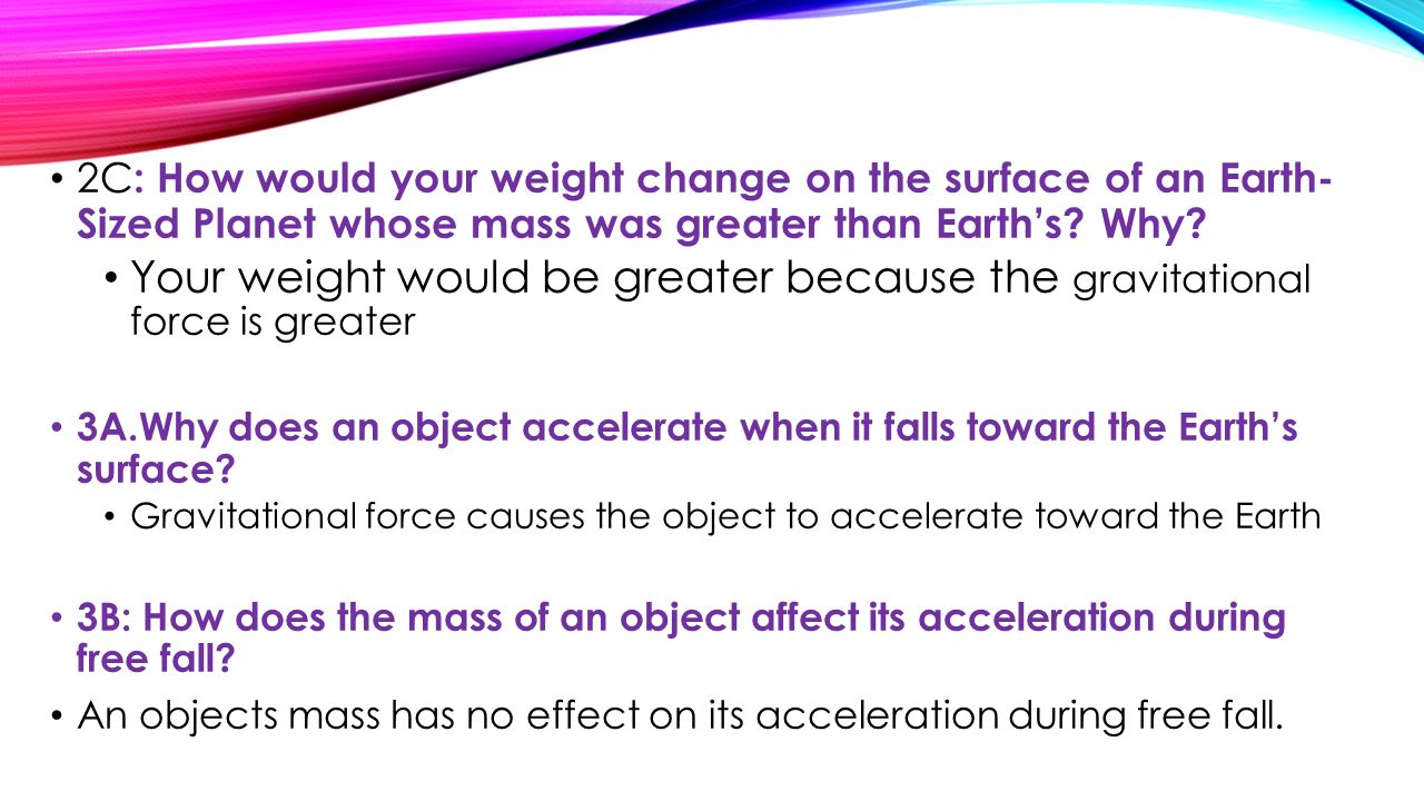 2C: How would your weight change on the surface of an Earth- Sized Planet whose mass was greater than Earth's Why