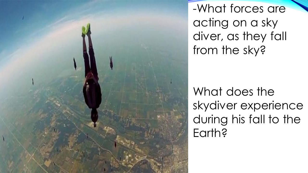 -What forces are acting on a sky diver, as they fall from the sky