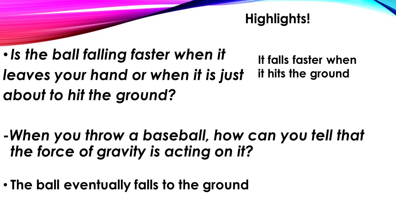Is the ball falling faster when it leaves your hand or when it is just