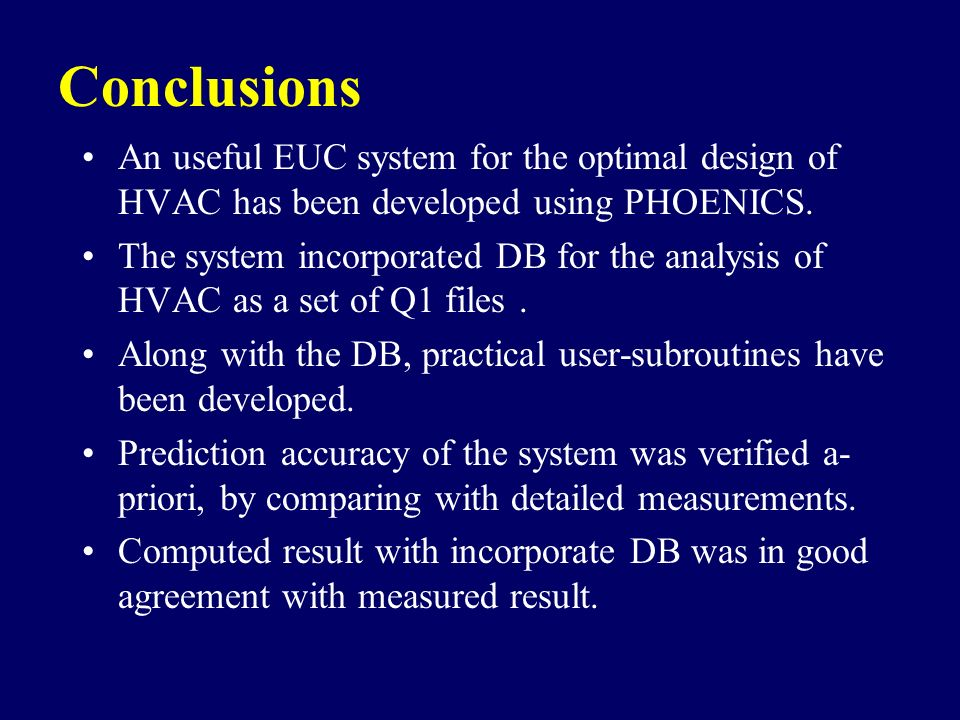 Conclusions An useful EUC system for the optimal design of HVAC has been developed using PHOENICS.