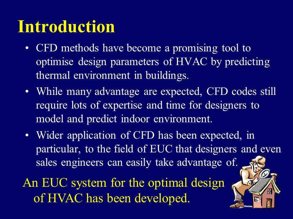 Introduction CFD methods have become a promising tool to optimise design parameters of HVAC by predicting thermal environment in buildings.