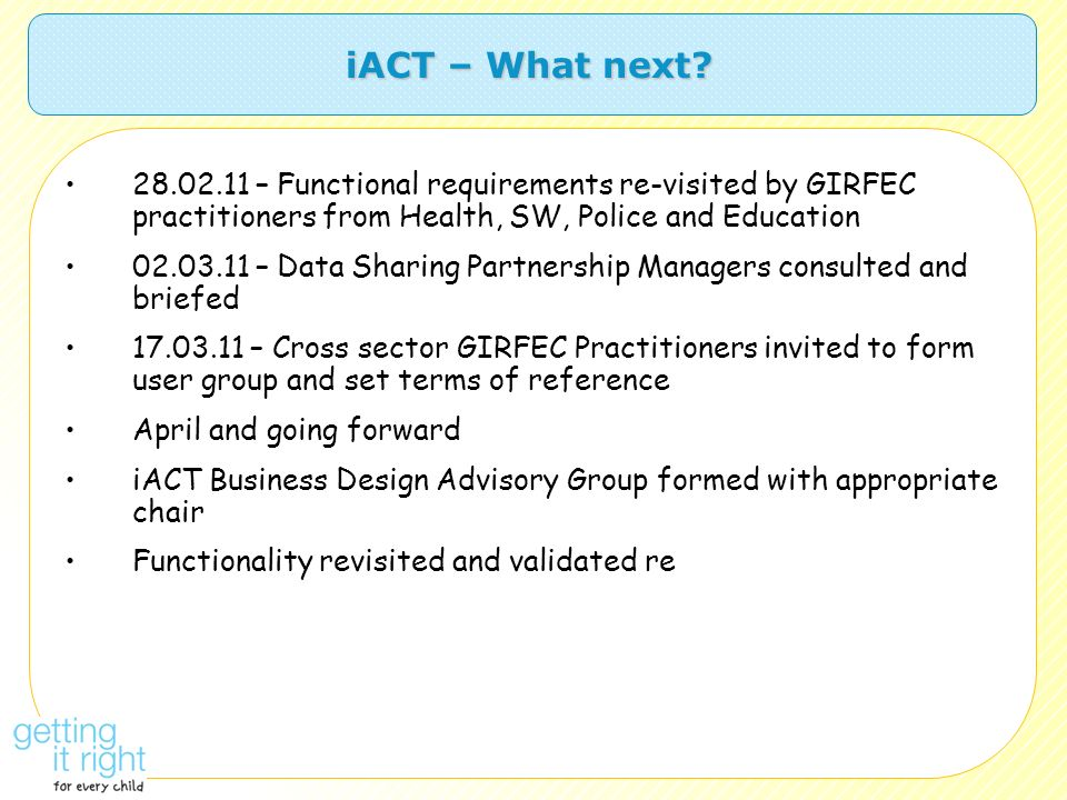 iACT – What next 28.02.11 – Functional requirements re-visited by GIRFEC practitioners from Health, SW, Police and Education.