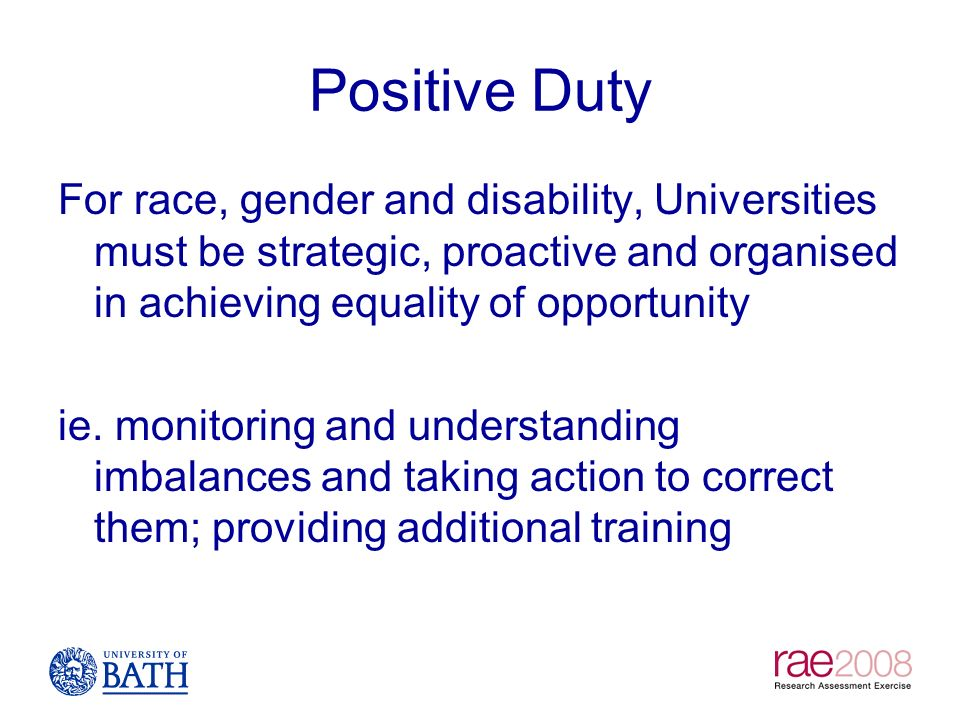 Positive Duty For race, gender and disability, Universities must be strategic, proactive and organised in achieving equality of opportunity.