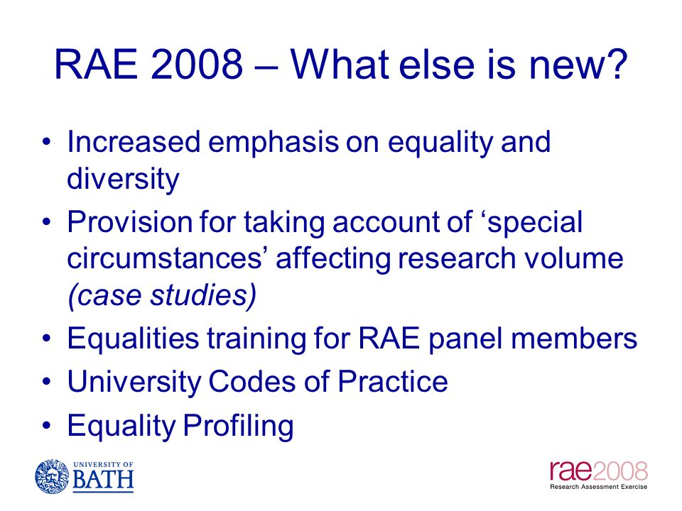 RAE 2008 – What else is new Increased emphasis on equality and diversity.
