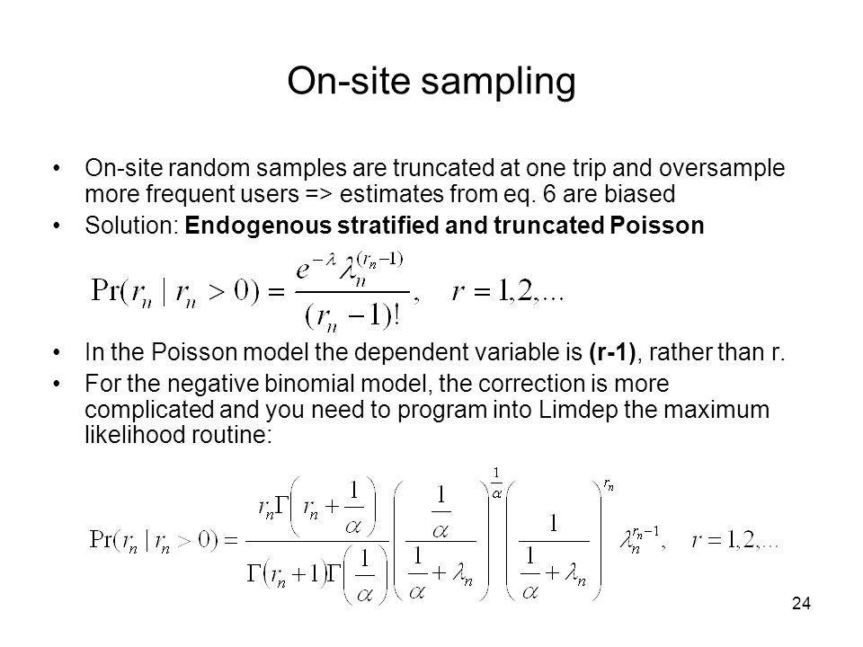 On-site samplingOn-site random samples are truncated at one trip and oversample more frequent users => estimates from eq. 6 are biased.