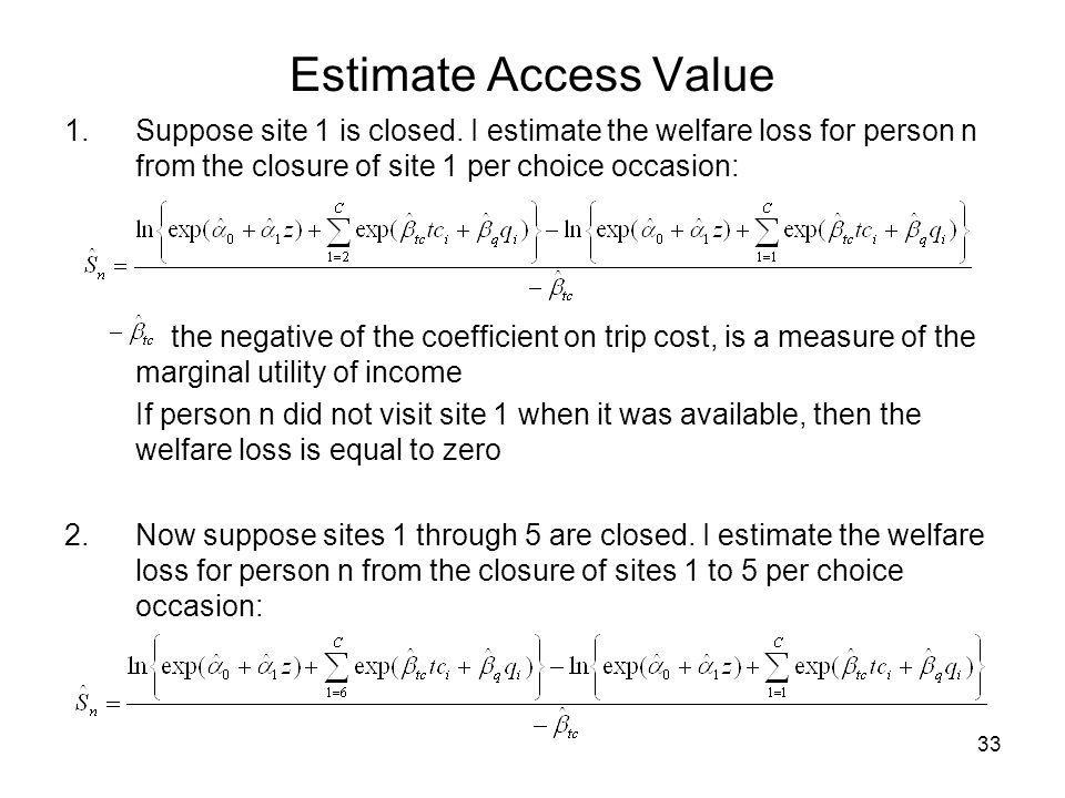 Estimate Access Value Suppose site 1 is closed. I estimate the welfare loss for person n from the closure of site 1 per choice occasion: