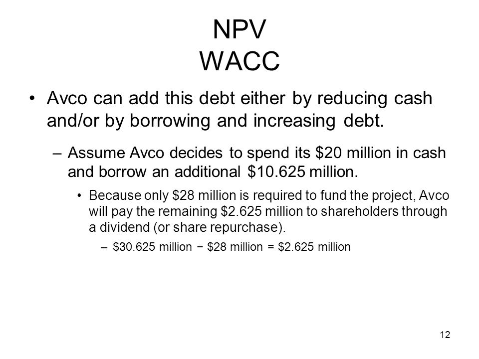 NPV WACC Avco can add this debt either by reducing cash and/or by borrowing and increasing debt.